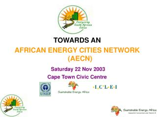 TOWARDS AN  AFRICAN ENERGY CITIES NETWORK (AECN) Saturday 22 Nov 2003 Cape Town Civic Centre