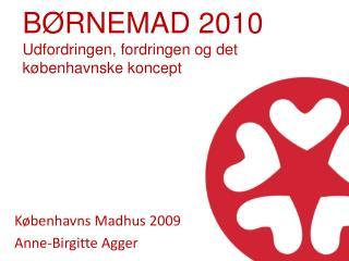 BØRNEMAD 2010 Udfordringen, fordringen og det københavnske koncept