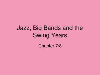 Jazz, Big Bands and the Swing Years