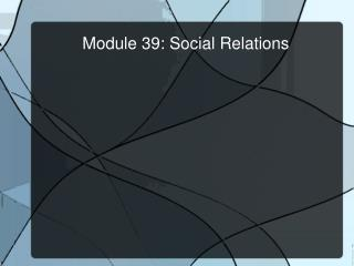 Module 39: Social Relations