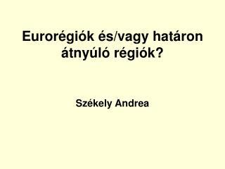 Eurorégiók és/vagy határon átnyúló régiók?