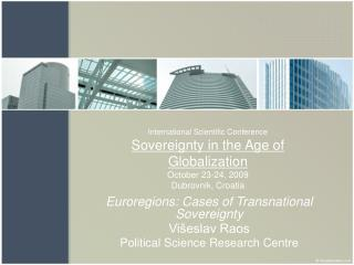 Euroregions: Cases of Transnational Sovereignty Višeslav Raos Political Science Research Centre