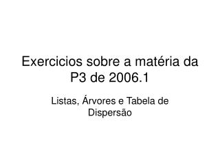 Exercicios sobre a matéria da P3 de 2006.1