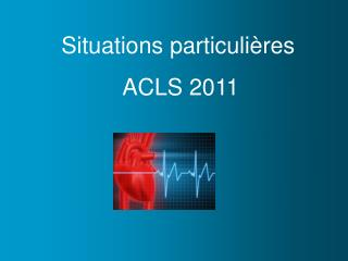 Situations particuli�res  ACLS 2011