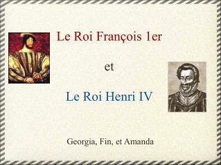 Le Roi Fran�ois 1er et Le Roi Henri IV