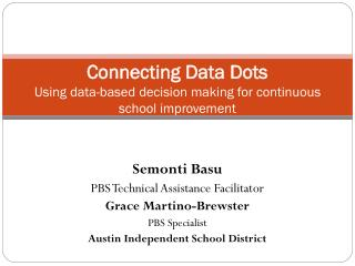 Connecting Data Dots  Using data-based decision making for continuous school improvement