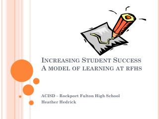 Increasing Student Success A model of learning at  rfhs