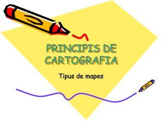 PRINCIPIS DE CARTOGRAFIA