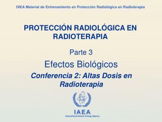 Parte  3 Efectos Biológicos Conferencia 2: Altas Dosis en Radioterapia