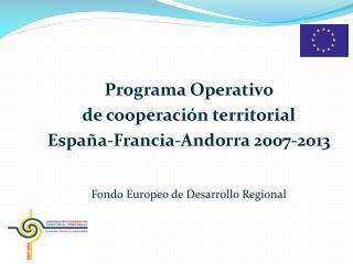 Programa Operativo  de cooperación territorial  España-Francia-Andorra 2007-2013