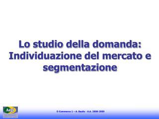 Lo studio della domanda: Individuazione del mercato e segmentazione