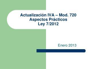 Actualización IVA – Mod. 720 Aspectos Prácticos Ley 7/2012