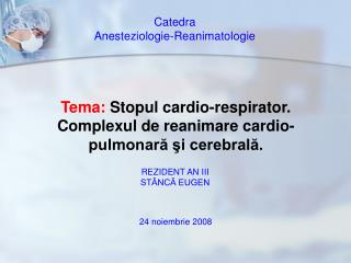 Tema: Stopul cardio-respirator. Complexul de reanimare cardio-pulmonară şi cerebrală.