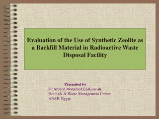 Presented by Dr Ahmed Mohamed El-Kamash Hot Lab. & Waste Management Center AEAE, Egypt
