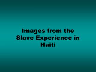 Images from the  Slave Experience in Haiti