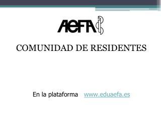 COMUNIDAD DE RESIDENTES  En la plataforma    eduaefa.es