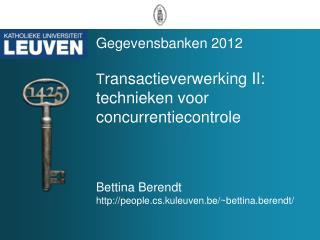 Gegevensbanken 2012 T ransactieverwerking II: technieken voor concurrentiecontrole