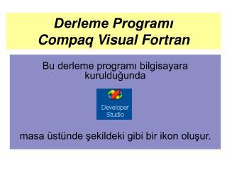 Derleme Programı              Compaq Visual Fortran