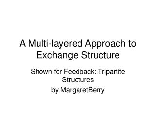 A Multi-layered Approach to Exchange Structure