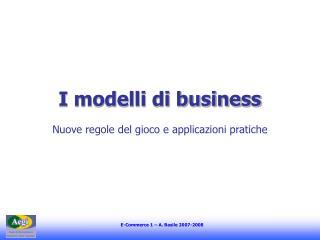 I modelli di business Nuove regole del gioco e applicazioni pratiche
