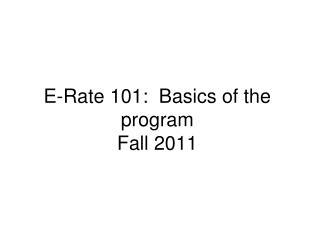 E-Rate 101:  Basics of the program Fall 2011