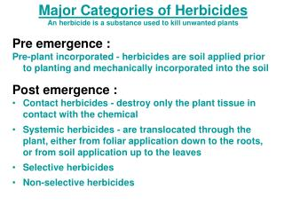 Major Categories of Herbicides An herbicide is a substance used to kill unwanted plants
