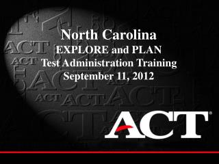 North Carolina EXPLORE and PLAN  Test Administration Training  September 11, 2012