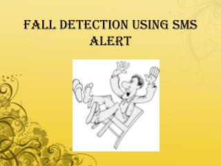 FALL DETECTION USING SMS ALERT