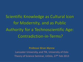Professor Brian Wynne Lancaster University, and TIK, University of Oslo