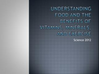 Understanding food and the benefits of vitamins, minerals, and exercise