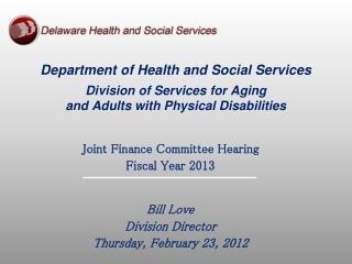 Joint Finance Committee Hearing Fiscal Year 2013 Bill Love Division Director