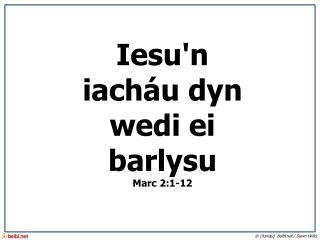 Iesu'n iach�u dyn wedi ei barlysu Marc 2:1-12
