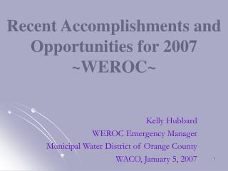 Recent Accomplishments and Opportunities for 2007 WEROC