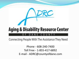 Phone - 608-240-7400 Toll Free - 1-855-417-6892 E-mail - ADRC@countyofdane