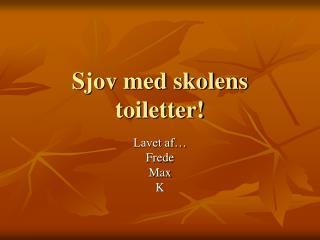 Sjov med skolens toiletter!