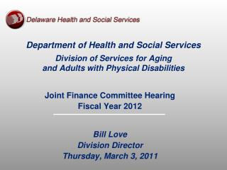 Joint Finance Committee Hearing Fiscal Year 2012 Bill Love Division Director