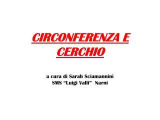 """CIRCONFERENZA E CERCHIO a cura di Sarah Sciamannini SMS """"Luigi Valli""""  Narni"""