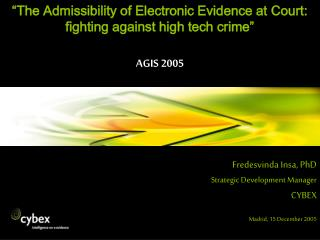 �The Admissibility of Electronic Evidence at Court:  fighting against high tech crime� AGIS 2005