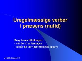 Uregelmæssige verber i præsens (nutid)