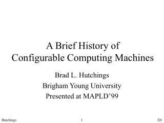 A Brief History of Configurable Computing Machines