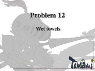 Problem 12  Wet towels