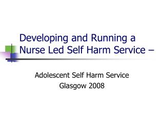 Developing and Running a Nurse Led Self Harm Service –