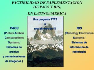 FACTIBILIDAD DE IMPLEMENTACION DE PACS Y RIS,  EN LATINOAMERICA
