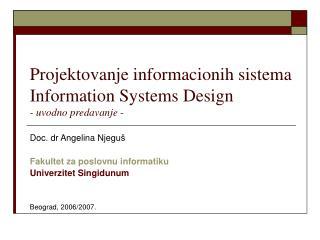 Projektovanje informacionih sistema Information Systems Design - uvodno predavanje -