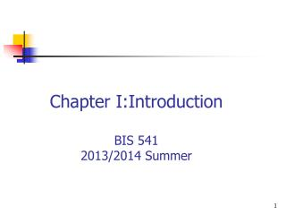 Chapter I:Introduct ion BIS 541 20 13/2014 Summer