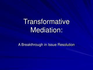 Transformative Mediation:  A Breakthrough in Issue Resolution