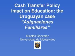 "Cash Transfer Policy Imact on Education: the Uruguayan case  ""Asignaciones Familiares"""