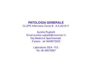 PATOLOGIA GENERALE CLUPS Infermiere Corso B - A.A.2010/11 Aurelia Rughetti