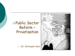 Public Sector Reform � Privatisation (Dr. Christopher Gan)