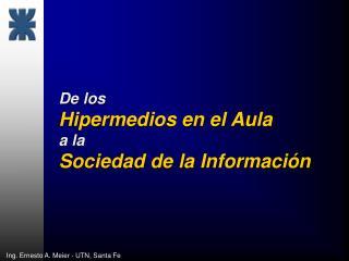 De los Hipermedios en el Aula a la  Sociedad de la Informaci n